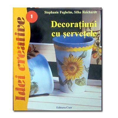 Editura Casa Decoratiuni cu servetele - Ed. a III-a - Idei Creative 01