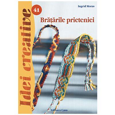 Editura Casa Bratarile prieteniei - Ed. a II a revazuta - Idei Creative 41