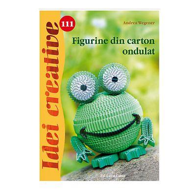 Editura Casa Figurine din carton ondulat - Idei creative 111
