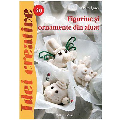 Editura Casa Figurine si ornamente din aluat - Idei Creative 40