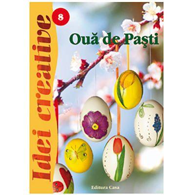 Editura Casa Oua de Pasti - Ed.II revazuta - Idei Creative 08