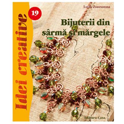 Editura Casa Bijuterii din sarma si margele. Idei creative 19