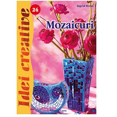 Editura Casa Mozaicuri - Ed. a II a revazuta - Idei Creative 24