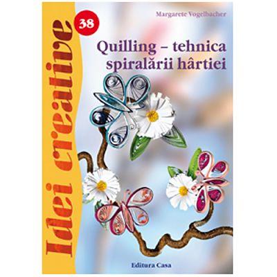 Editura Casa Quilling - tehnica spiralarii hartiei - Ed. a III a - Idei Creative 38
