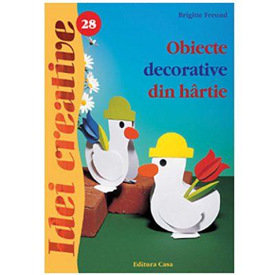 Editura Casa Obiecte decorative din hartie - Ed. a II a - Idei creative 28