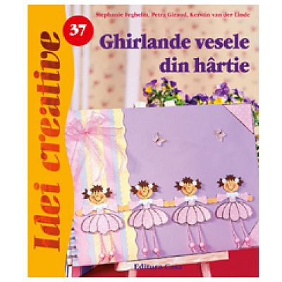 Editura Casa Ghirlande vesele din hartie - Idei Creatice 37